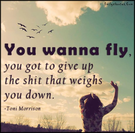 EmilysQuotes.Com-want-need-fly-give-up-shit-weighs-inspirational-advice-encouraging-Toni-Morrison