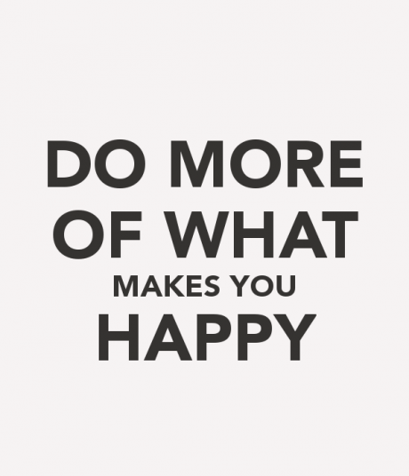 do-more-of-what-makes-you-happy-2